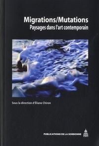 Eliane Chiron - Migrations/mutations - Paysages dans l'art contemporain.