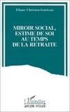 Eliane Christen-Gueissaz - Miroir social, estime de soi au temps de la retraite - Analyse du discours d'adultes âgés sur l'évaluation interpersonnelle et l'auto-évaluation.