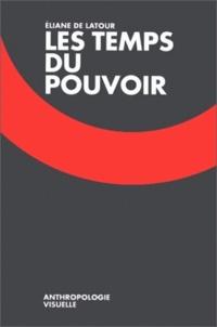 Eliane de Latour - Les temps du pouvoir.