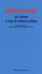 Eliane Elmaleh et Jean-Philippe Melchior - Résistances - Voix citoyennes en marge des institutions politiques.