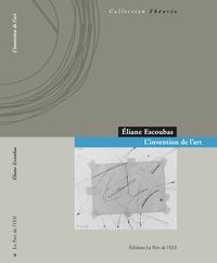 Eliane Escoubas - L'invention de l'art.