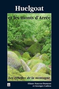 Eliane Faucon-Dumont et Georges Cadiou - Huelgoat et les monts d'Arrée - Les rebelles de la montagne.
