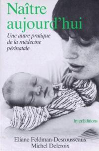 Eliane Feldman-Desrousseaux et Michel Delcroix - Naître aujourd'hui.