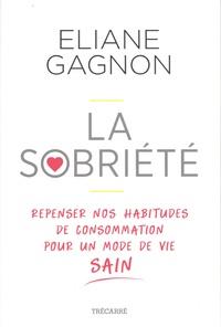 Eliane Gagnon - La sobriété - Repenser nos habitudes de consommation pour un mode de vie sain.