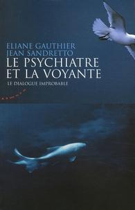 Le psychiatre et la voyante- Le dialogue improbable - Eliane Gauthier |