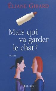 Eliane Girard - Mais qui va garder le chat ?.