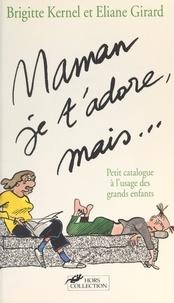 Eliane Girard et Brigitte Kernel - Maman, je t'adore, mais... - Petit catalogue à l'usage des grands enfants.