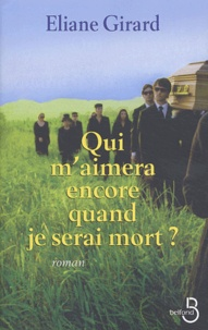 Eliane Girard - Qui m'aimera encore quand je serai mort ?.