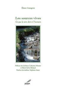 Eliane Grangeon - Les sources vives - Ce que le soin doit à l'humain.