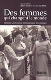 Eliane Gubin et Leen Van Molle - Des femmes qui changent le monde - Histoire du Conseil international des femmes 1888-1988.