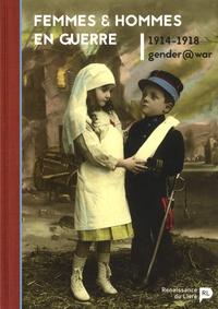 Eliane Gubin et Henk De Smaele - Femmes et hommes en guerre, 1914-1918.
