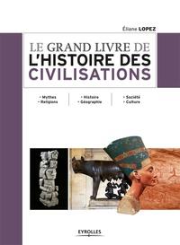 Eliane Lopez - Le grand livre de l'histoire des civilisations.