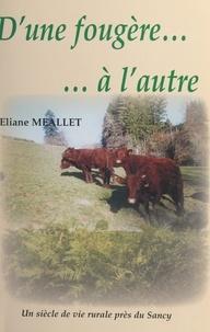 Eliane Méallet et Paul Godonnèche - D'une fougère... à l'autre - Un siècle de vie rurale près du Sancy.