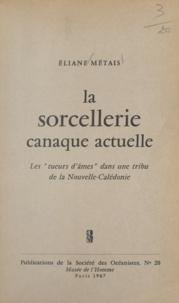 Eliane Métais - La sorcellerie canaque actuelle - Les tueurs d'âmes dans une tribu de la Nouvelle-Calédonie.