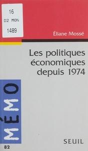 Eliane Mossé - Les politiques économiques depuis 1974.