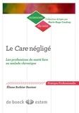 Eliane Rothier Bautzer - Le Care négligé - Les professions de santé face au malade chronique.