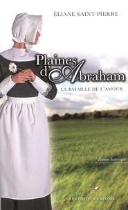 Eliane Saint-Pierre - Plaines d'Abraham - La bataille de l'amour.