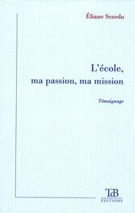 Eliane Scordo - L'école, ma passion, ma mission - Comment apprendre à vivre en démocratie dès l'école primaire.