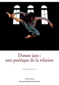 Eliane Seguin - Danses jazz : une poétique de la relation.