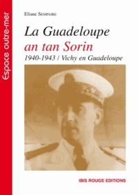 Eliane Sempaire - La Guadeloupe en tan Sorin (1940-1943) - Vichy en Guadeloupe.
