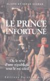 Eliane Seuran et Serge Seuran - Le prince infortuné - (ou le rêve d'une république au temps du Roi-Soleil).