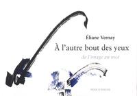Eliane Vernay - A l'autre bout des yeux - De l'image au mot.