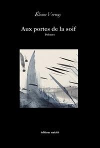 Eliane Vernay - Aux portes de la soif.