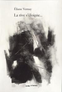 Eliane Vernay - La rive s'éloigne....