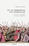 Eliane Viennot - Et la modernité fut masculine - Tome 3, La France, les femmes et le pouvoir (1789-1804).
