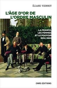 L'âge d'or de l'ordre masculin- La France, les femmes et le pouvoir 1804-1860 - Eliane Viennot | Showmesound.org