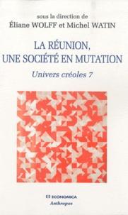 Eliane Wolff et Michel Watin - Univers créoles - Tome 7, La Réunion, une société en mutation.