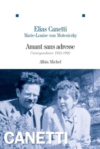 Elias Canetti et Marie-Louise von Motesiczky - Amant sans adresse - Correspondance 1942-1992.