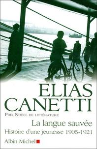 Elias Canetti - La langue sauvée - Histoire d'une jeunesse 1905-1921.