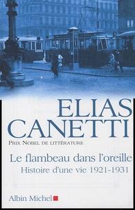 Elias Canetti - Le flambeau dans l'oreille - Histoire d'une vie 1921-1931.