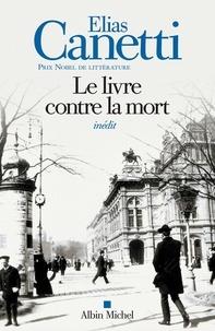 Elias Canetti - Le Livre contre la mort.