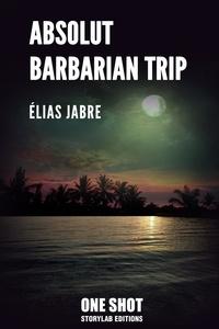 Elias Jabre - Absolut Barbarian Trip.