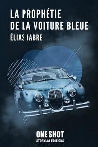 Elias Jabre - La prophétie de la voiture bleue.
