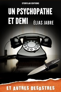 Elias Jabre - Un psychopathe et demi et autres désastres.