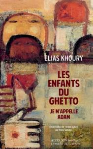 Elias Khoury - Les enfants du ghetto - Je m'appelle Adam.