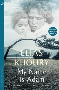 Elias Khoury et Humphrey Davies - My Name is Adam - Children of the Ghetto Volume I.