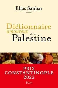 Elias Sanbar - Dictionnaire amoureux de la Palestine.