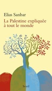 Elias Sanbar - La Palestine expliquée à tout le monde.