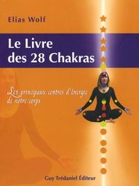 Le Livre des 28 chakras- Les principaux centres d'énergie de notre corps - Elias Wolf |