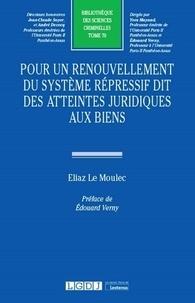 Eliaz Le Moulec - Pour un renouvellement du système répressif dit des atteintes juridiques aux biens.