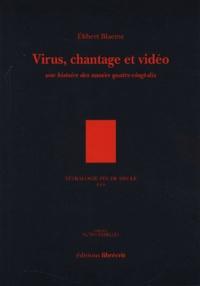 Elibert Blaeme - Tétralogie fin de siècle Tome 3 : Virus, chantage et vidéo - Une histoire des années quatre-vingt dix.