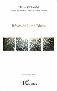 Elicura Chihuailaf - Rêves de Lune Bleue.