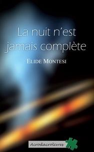 Elide Montesi - La nuit n'est jamais complète.