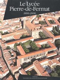 Elie Acquier et Gilbert Cousteaux - Le Lycée de Pierre-de-Fermat - 1806-2006.