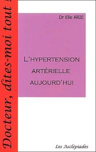 Elie Arié - L'hypertension artérielle aujourd'hui.