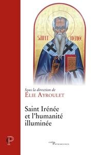 Elie Ayroulet - Saint Irénée et l'humanité illuminée.